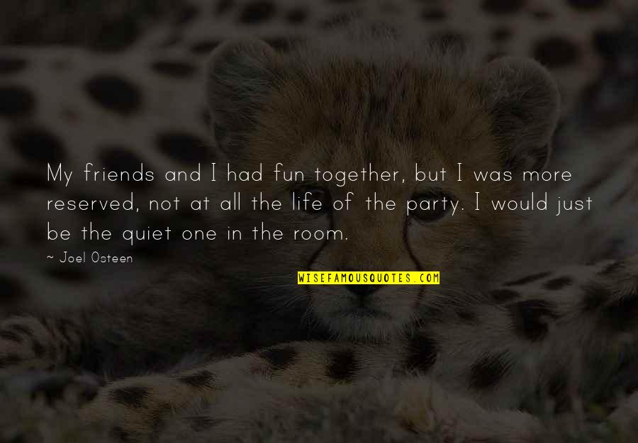 Had Fun Party Quotes By Joel Osteen: My friends and I had fun together, but