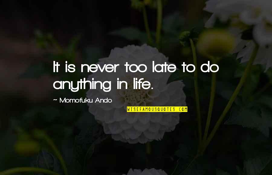 Had Fun Party Quotes By Momofuku Ando: It is never too late to do anything