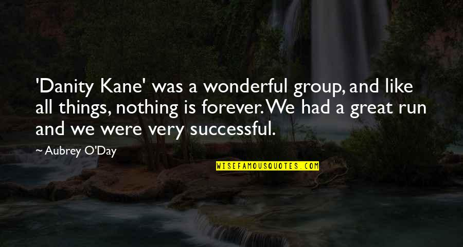 Had Great Day Quotes By Aubrey O'Day: 'Danity Kane' was a wonderful group, and like