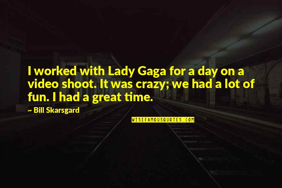 Had Great Day Quotes By Bill Skarsgard: I worked with Lady Gaga for a day