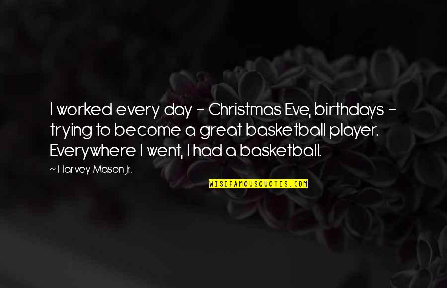 Had Great Day Quotes By Harvey Mason Jr.: I worked every day - Christmas Eve, birthdays