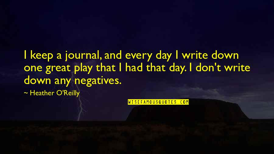 Had Great Day Quotes By Heather O'Reilly: I keep a journal, and every day I