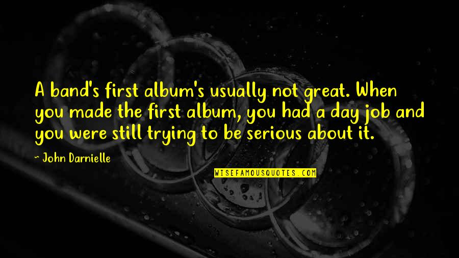 Had Great Day Quotes By John Darnielle: A band's first album's usually not great. When