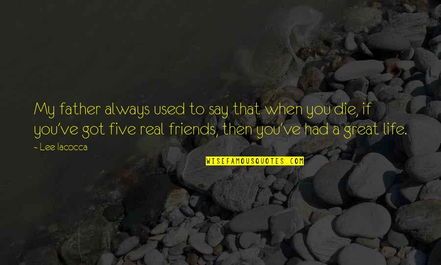 Had Great Day Quotes By Lee Iacocca: My father always used to say that when