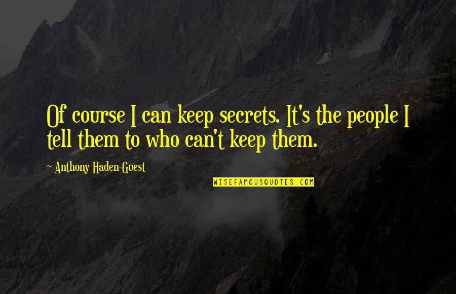 Haden't Quotes By Anthony Haden-Guest: Of course I can keep secrets. It's the