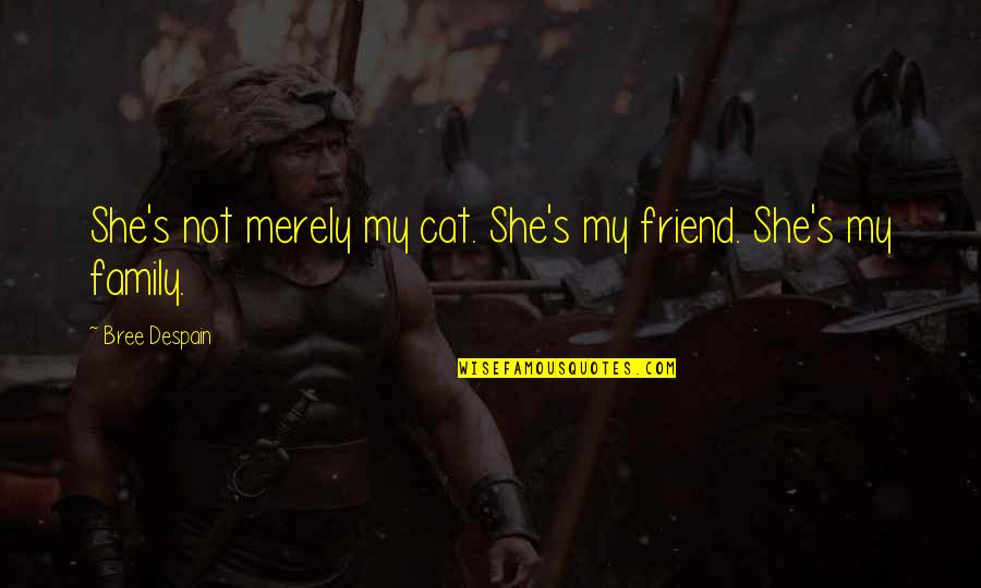 Haden't Quotes By Bree Despain: She's not merely my cat. She's my friend.