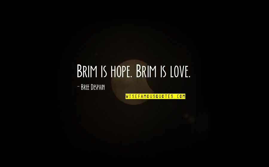 Haden't Quotes By Bree Despain: Brim is hope. Brim is love.