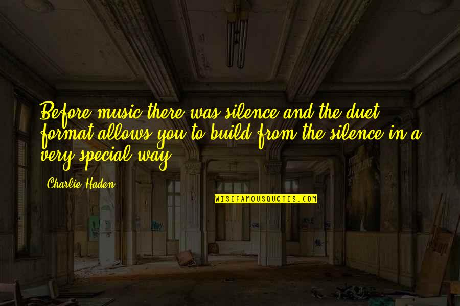 Haden't Quotes By Charlie Haden: Before music there was silence and the duet