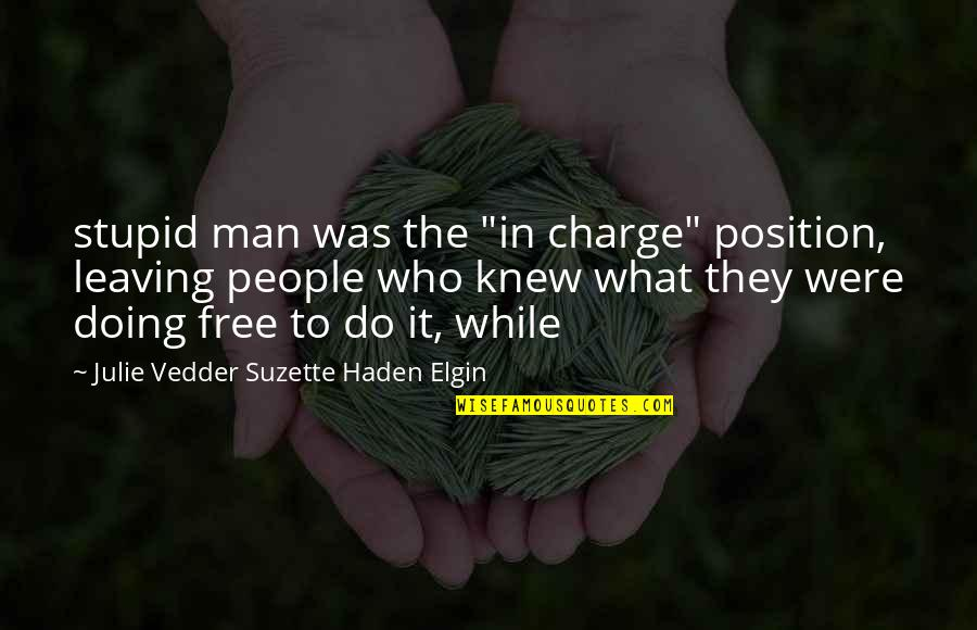"""Haden't Quotes By Julie Vedder Suzette Haden Elgin: stupid man was the """"in charge"""" position, leaving"""