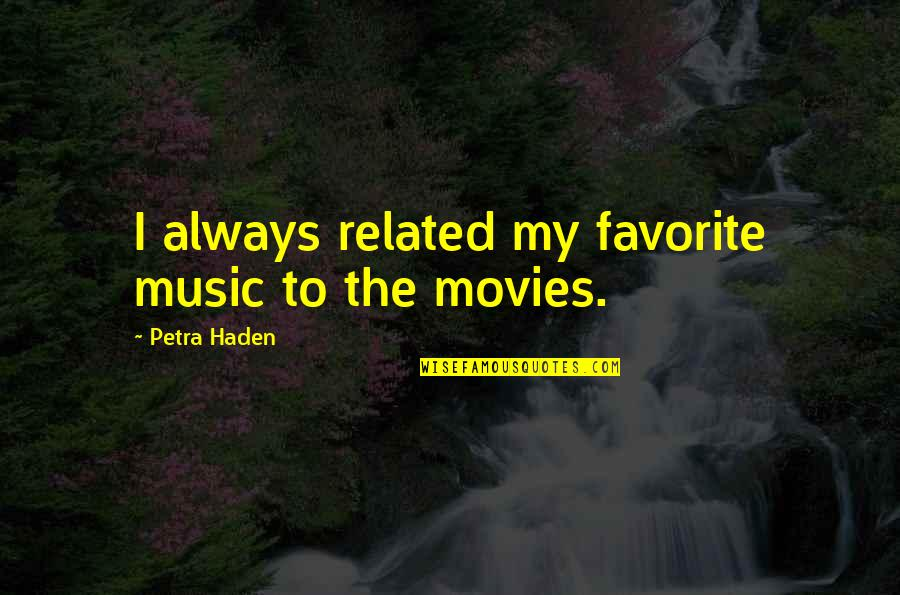 Haden't Quotes By Petra Haden: I always related my favorite music to the
