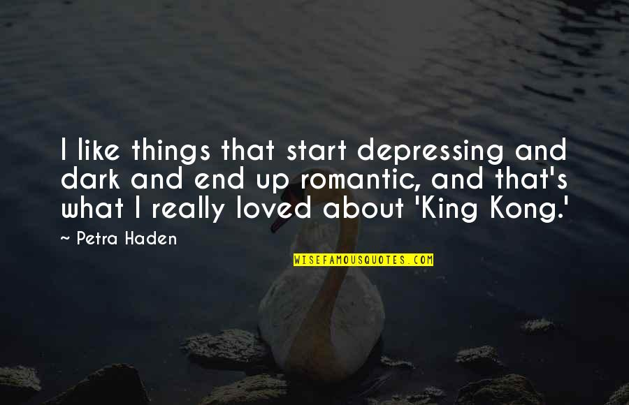 Haden't Quotes By Petra Haden: I like things that start depressing and dark