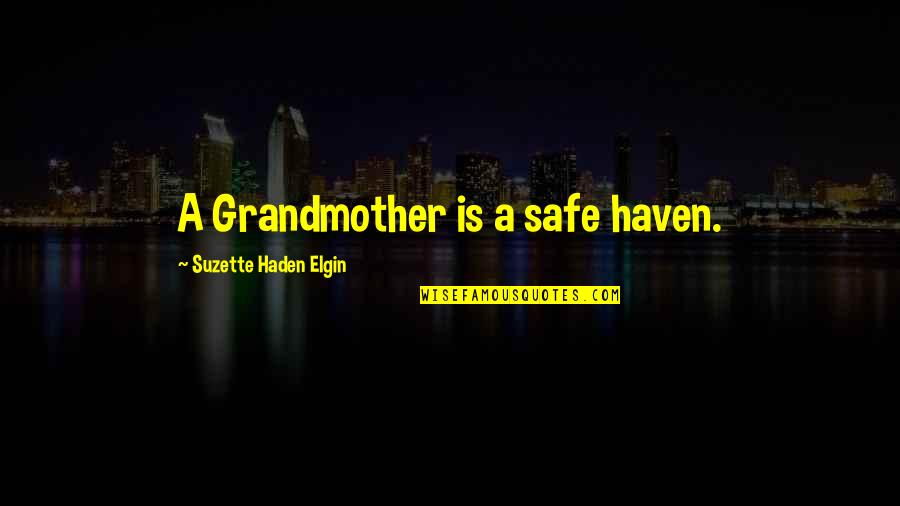 Haden't Quotes By Suzette Haden Elgin: A Grandmother is a safe haven.