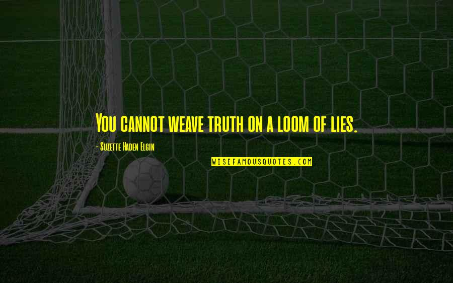 Haden't Quotes By Suzette Haden Elgin: You cannot weave truth on a loom of