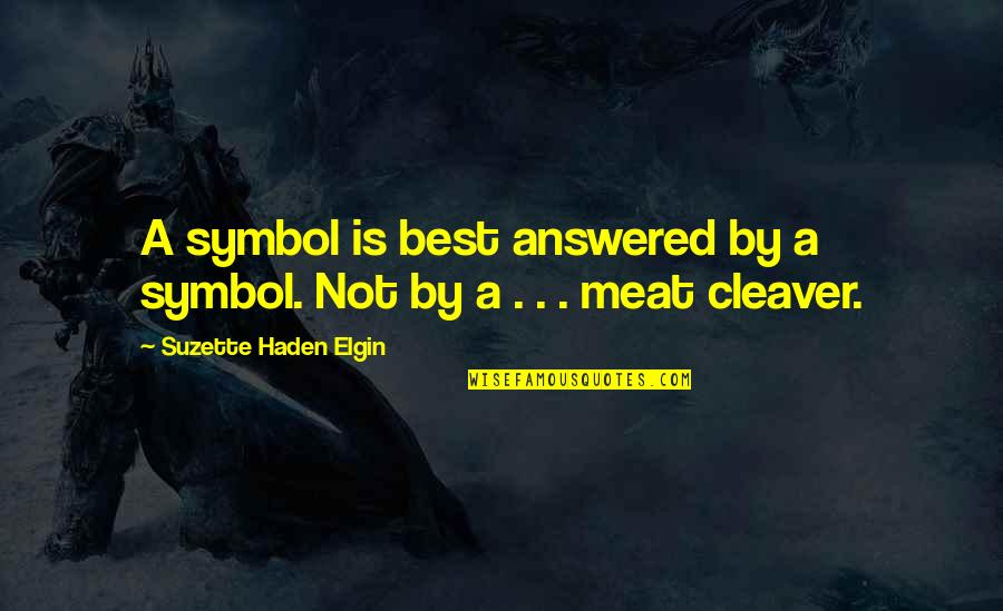 Haden't Quotes By Suzette Haden Elgin: A symbol is best answered by a symbol.
