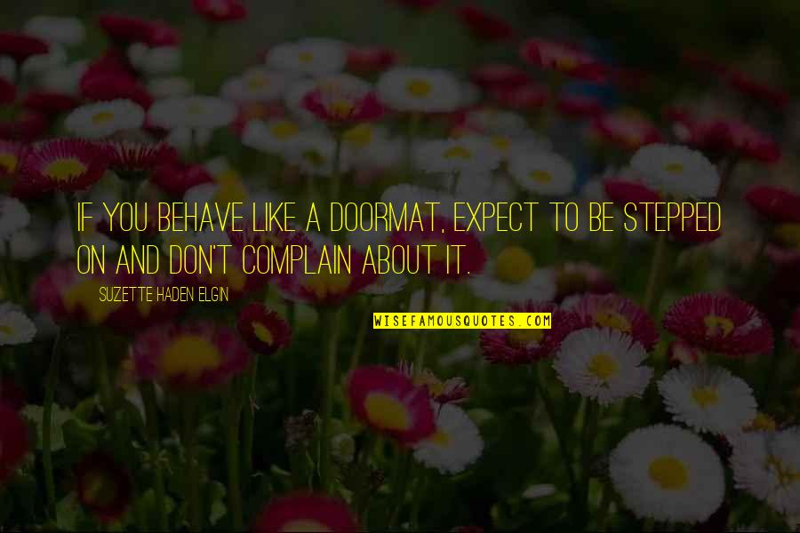 Haden't Quotes By Suzette Haden Elgin: If you behave like a doormat, expect to