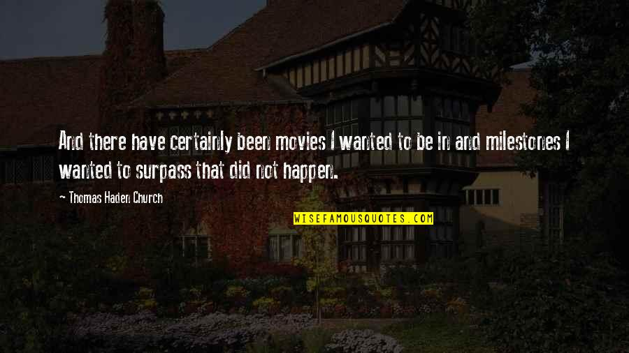 Haden't Quotes By Thomas Haden Church: And there have certainly been movies I wanted