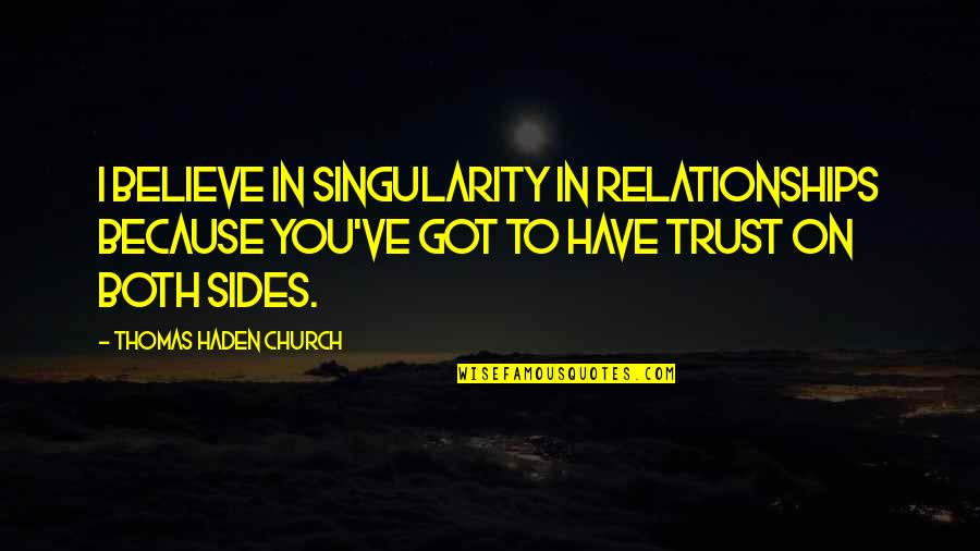 Haden't Quotes By Thomas Haden Church: I believe in singularity in relationships because you've