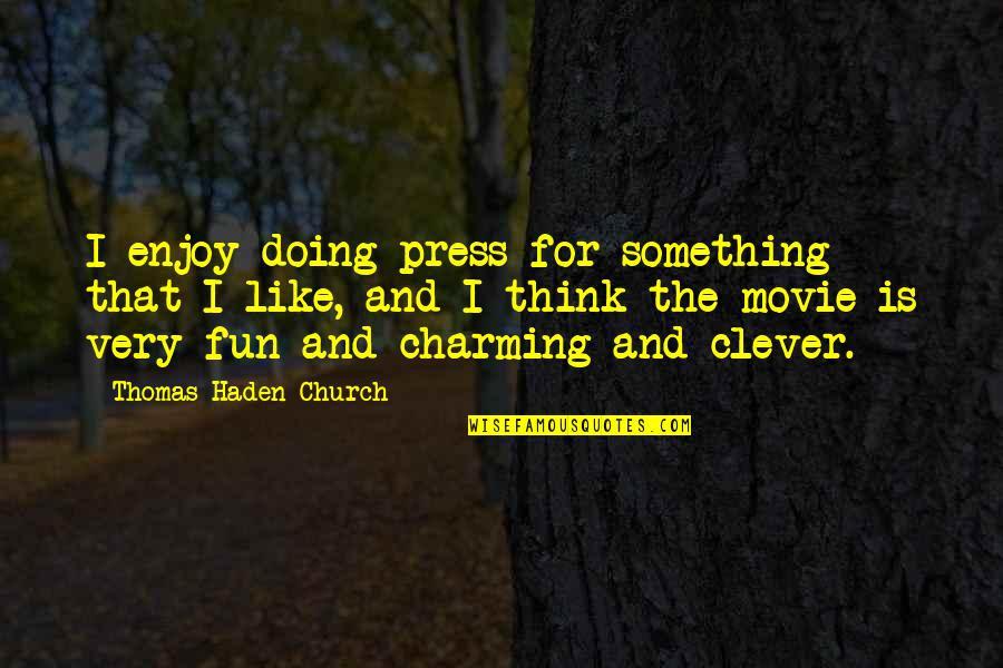 Haden't Quotes By Thomas Haden Church: I enjoy doing press for something that I