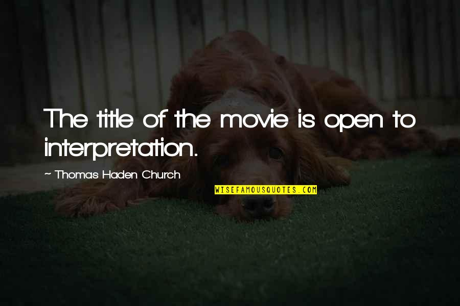Haden't Quotes By Thomas Haden Church: The title of the movie is open to