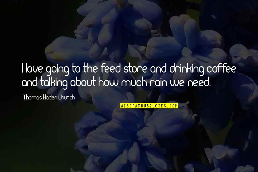 Haden't Quotes By Thomas Haden Church: I love going to the feed store and