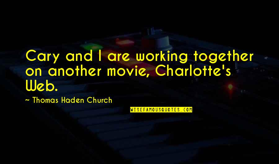 Haden't Quotes By Thomas Haden Church: Cary and I are working together on another