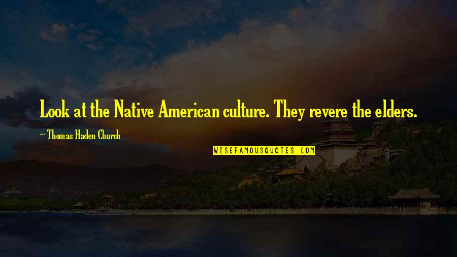 Haden't Quotes By Thomas Haden Church: Look at the Native American culture. They revere