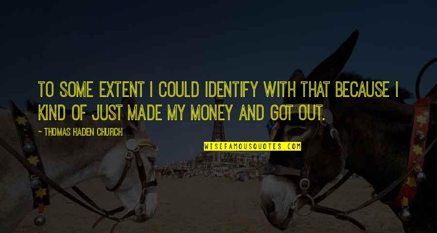 Haden't Quotes By Thomas Haden Church: To some extent I could identify with that