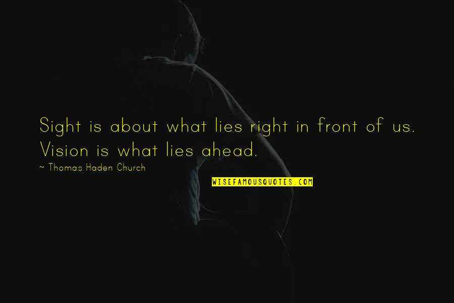 Haden't Quotes By Thomas Haden Church: Sight is about what lies right in front