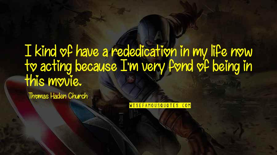 Haden't Quotes By Thomas Haden Church: I kind of have a rededication in my