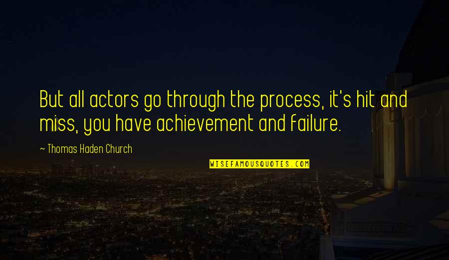 Haden't Quotes By Thomas Haden Church: But all actors go through the process, it's