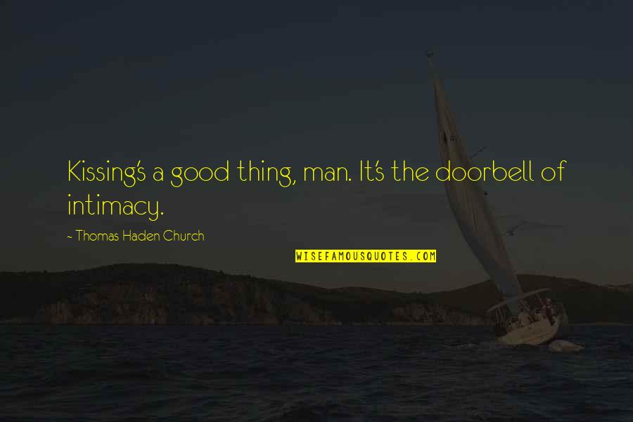 Haden't Quotes By Thomas Haden Church: Kissing's a good thing, man. It's the doorbell