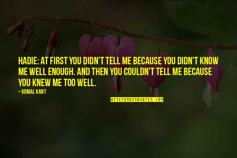 Hadie Quotes By Komal Kant: Hadie: At first you didn't tell me because