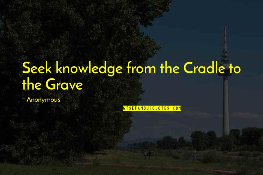 Hadith Quotes By Anonymous: Seek knowledge from the Cradle to the Grave