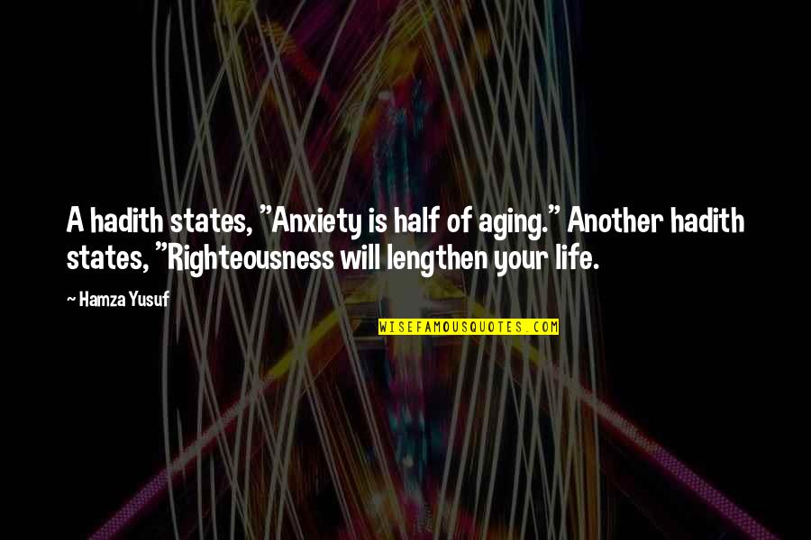 """Hadith Quotes By Hamza Yusuf: A hadith states, """"Anxiety is half of aging."""""""
