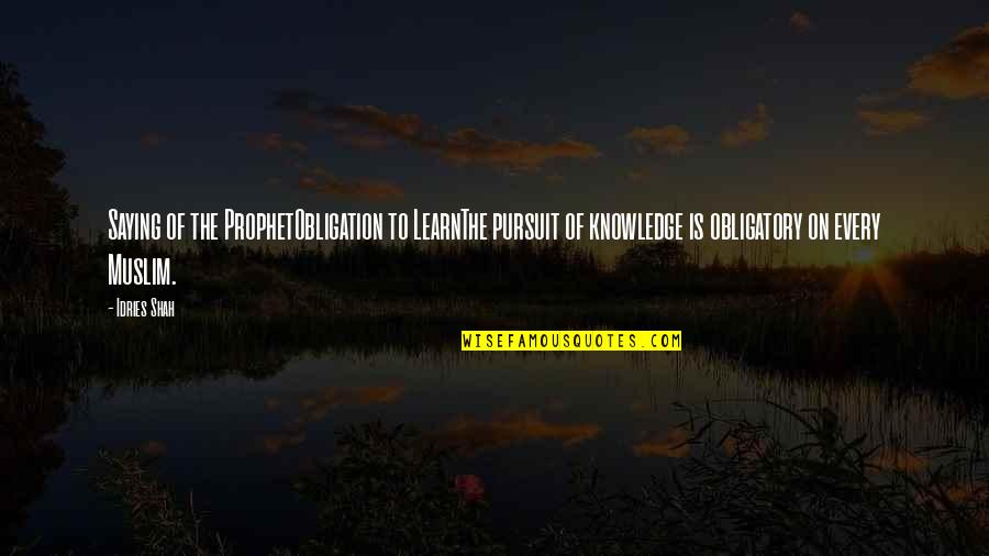 Hadith Quotes By Idries Shah: Saying of the ProphetObligation to LearnThe pursuit of
