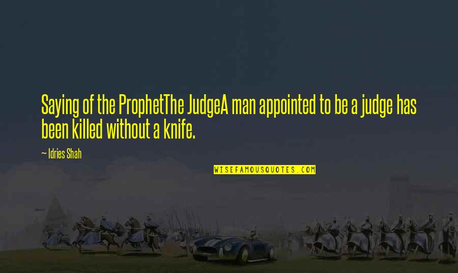 Hadith Quotes By Idries Shah: Saying of the ProphetThe JudgeA man appointed to