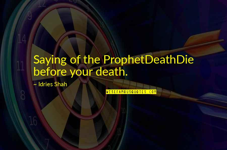 Hadith Quotes By Idries Shah: Saying of the ProphetDeathDie before your death.