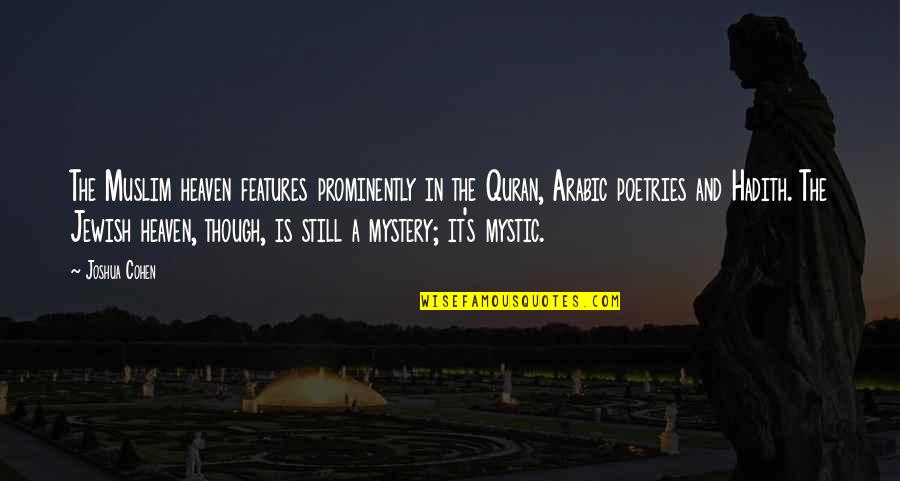 Hadith Quotes By Joshua Cohen: The Muslim heaven features prominently in the Quran,