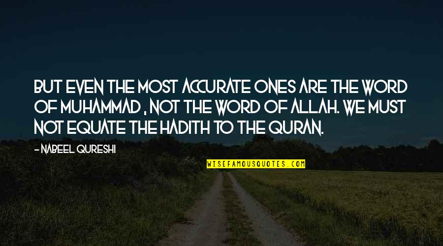 Hadith Quotes By Nabeel Qureshi: But even the most accurate ones are the