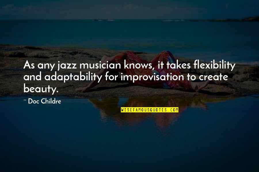 Hafiz E Quran Quotes By Doc Childre: As any jazz musician knows, it takes flexibility