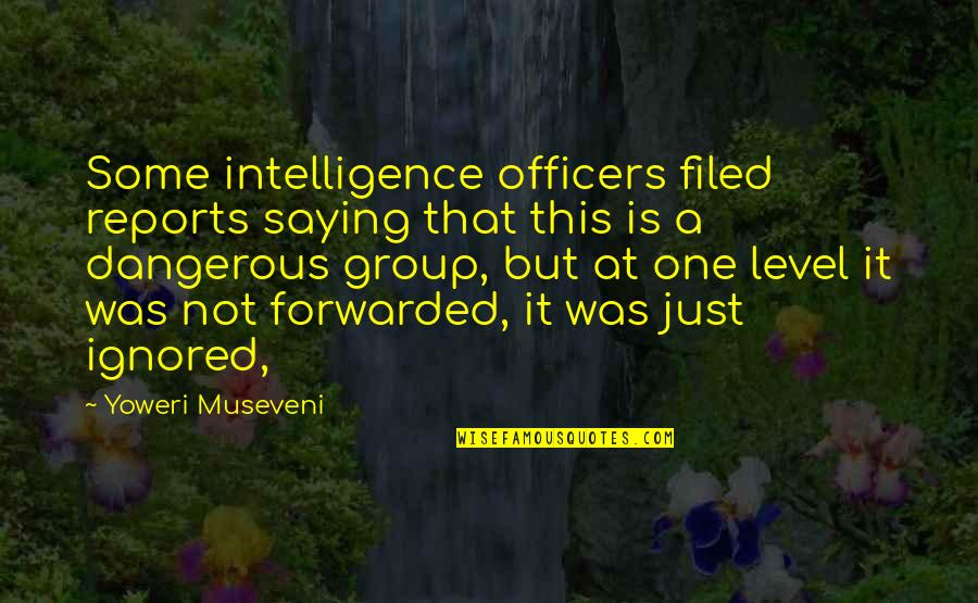 Hafiz E Quran Quotes By Yoweri Museveni: Some intelligence officers filed reports saying that this