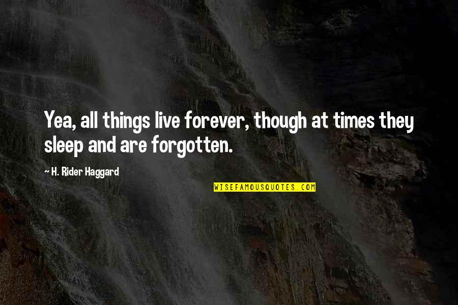 Haggard Quotes By H. Rider Haggard: Yea, all things live forever, though at times