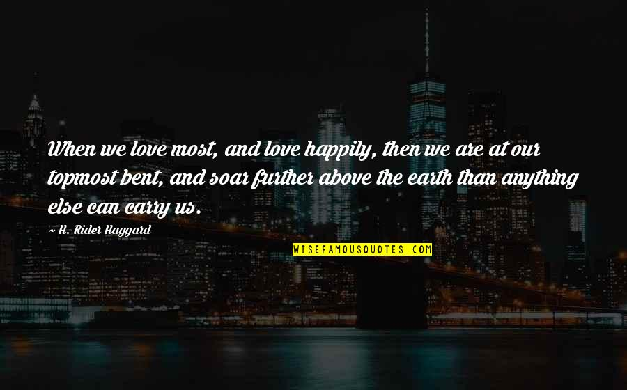 Haggard Quotes By H. Rider Haggard: When we love most, and love happily, then