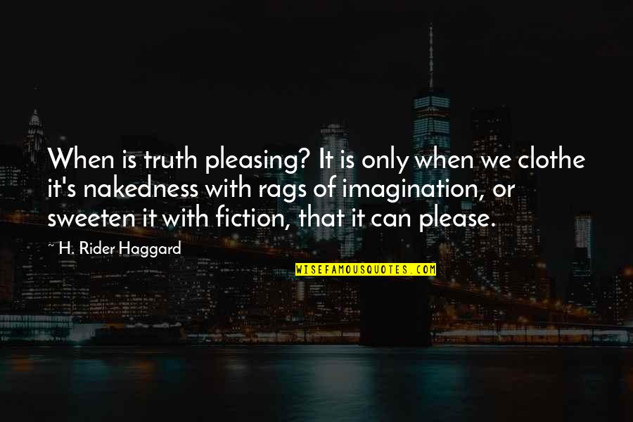 Haggard Quotes By H. Rider Haggard: When is truth pleasing? It is only when