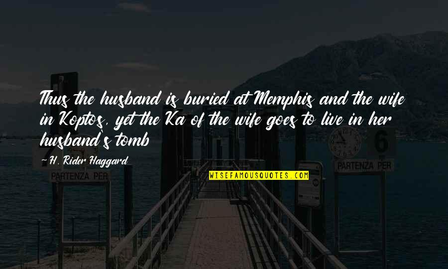 Haggard Quotes By H. Rider Haggard: Thus the husband is buried at Memphis and