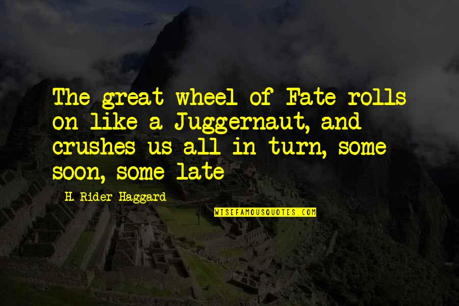 Haggard Quotes By H. Rider Haggard: The great wheel of Fate rolls on like