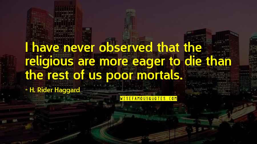 Haggard Quotes By H. Rider Haggard: I have never observed that the religious are