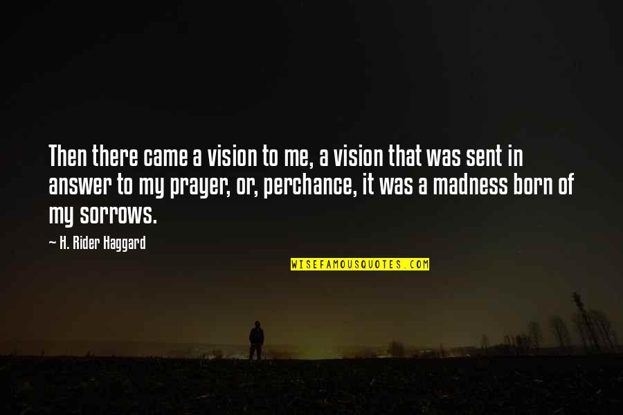 Haggard Quotes By H. Rider Haggard: Then there came a vision to me, a
