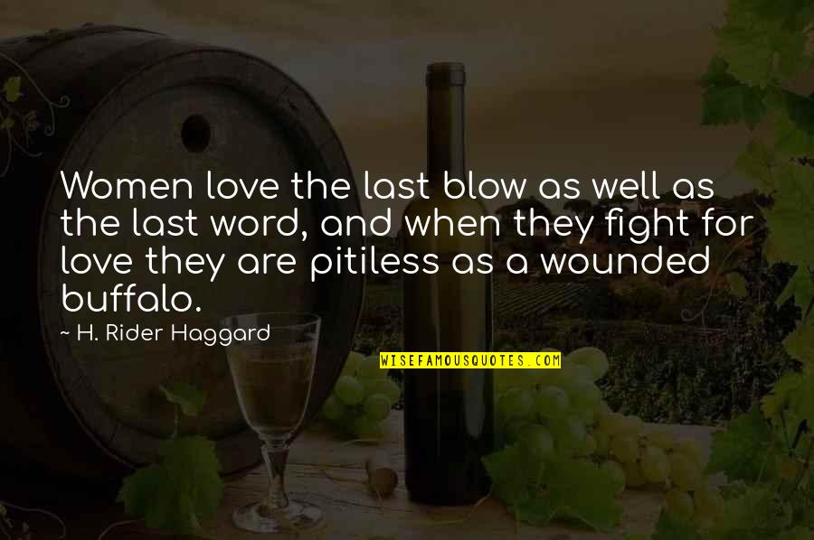 Haggard Quotes By H. Rider Haggard: Women love the last blow as well as