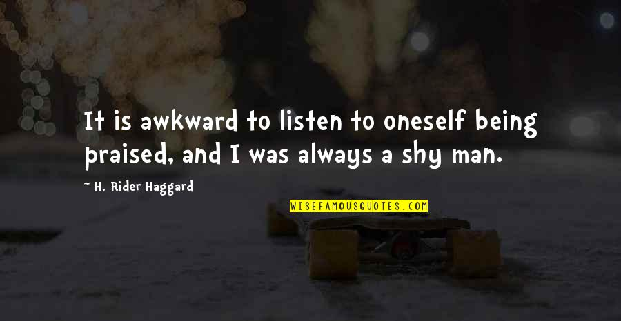 Haggard Quotes By H. Rider Haggard: It is awkward to listen to oneself being